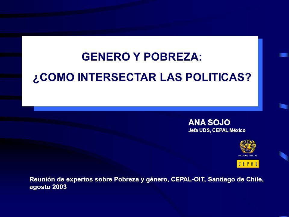 ANA SOJO Jefa UDS, CEPAL México Reunión de expertos sobre Pobreza y género, CEPAL-OIT, Santiago de Chile, agosto 2003 GENERO Y POBREZA: ¿COMO INTERSEC