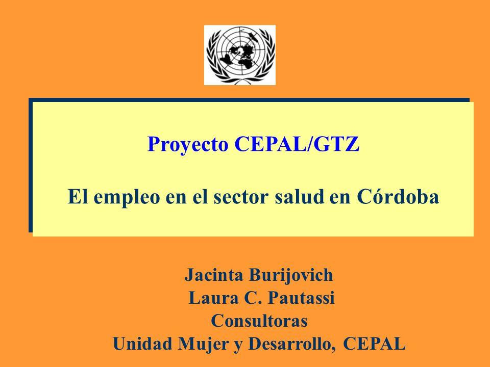 Proyecto CEPAL/GTZ El empleo en el sector salud en Córdoba Proyecto CEPAL/GTZ El empleo en el sector salud en Córdoba Jacinta Burijovich Laura C. Paut