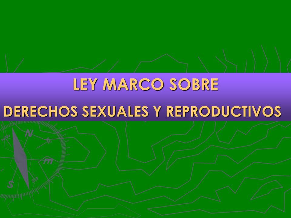 LEY MARCO SOBRE DERECHOS SEXUALES Y REPRODUCTIVOS