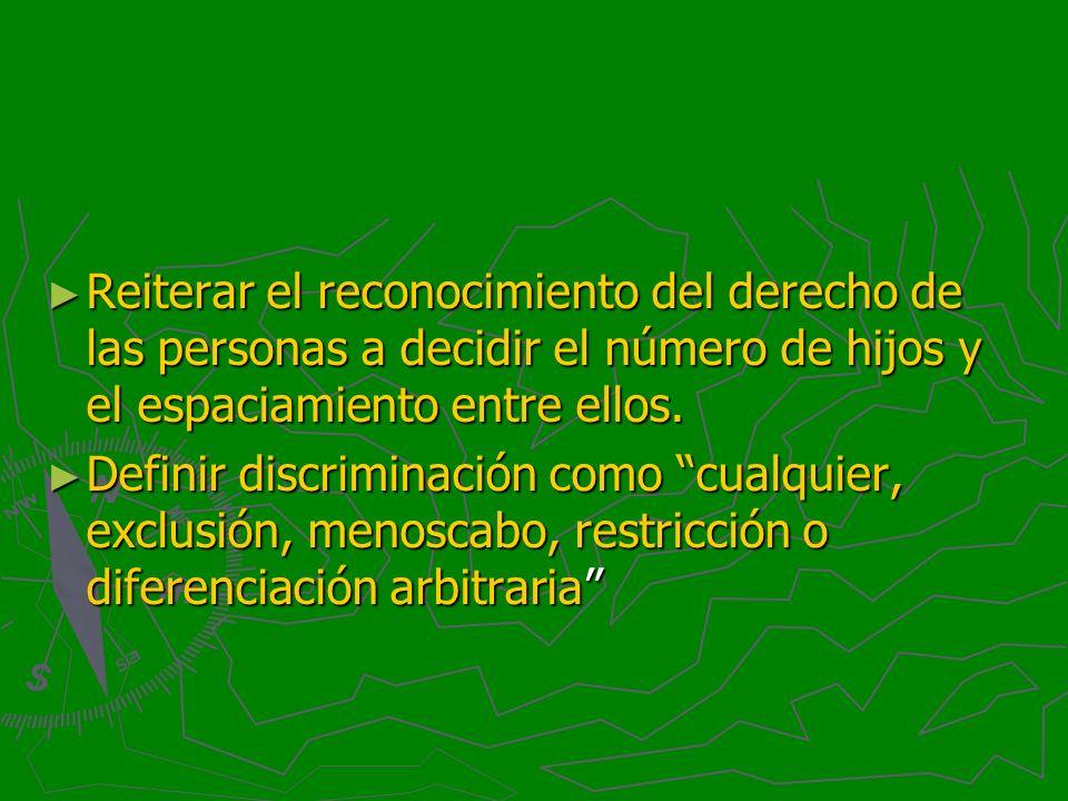 Reiterar el reconocimiento del derecho de las personas a decidir el número de hijos y el espaciamiento entre ellos. Reiterar el reconocimiento del der