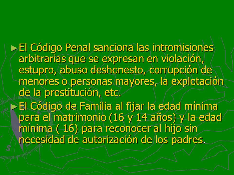 El Código Penal sanciona las intromisiones arbitrarias que se expresan en violación, estupro, abuso deshonesto, corrupción de menores o personas mayor
