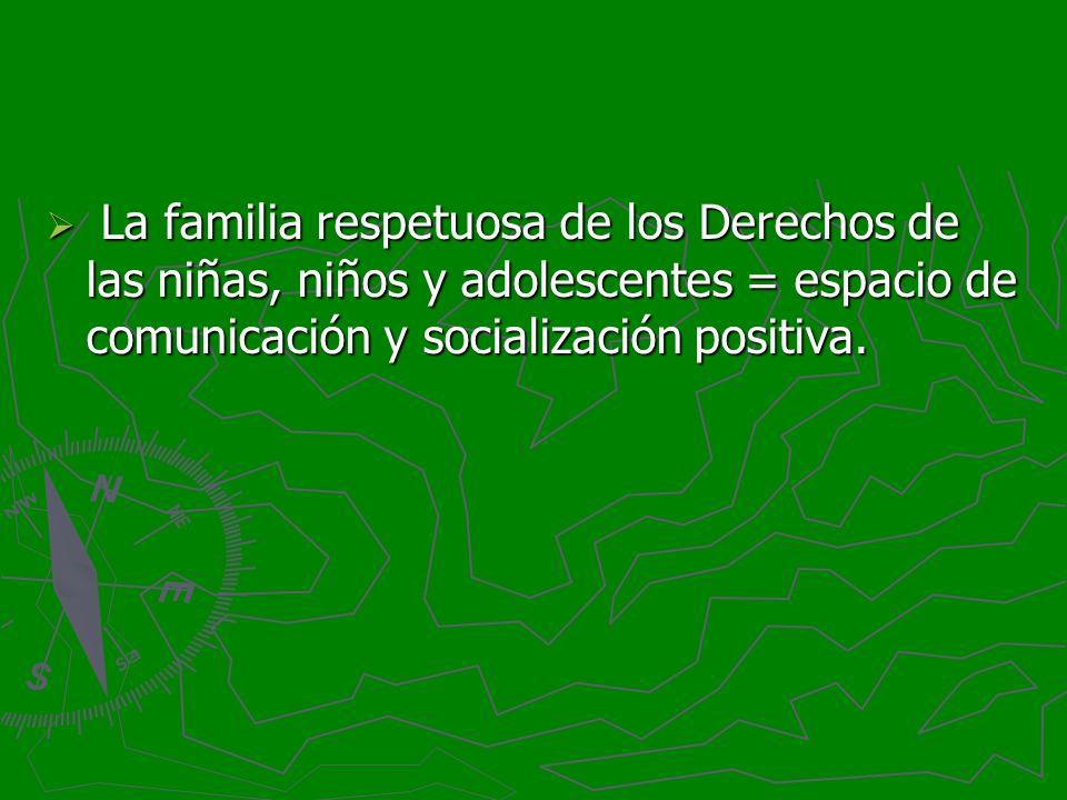 La familia respetuosa de los Derechos de las niñas, niños y adolescentes = espacio de comunicación y socialización positiva. La familia respetuosa de