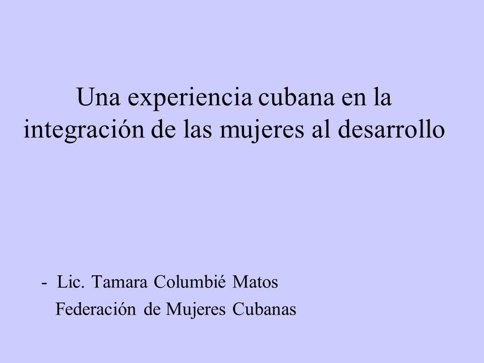 Una experiencia cubana en la integración de las mujeres al desarrollo - Lic.