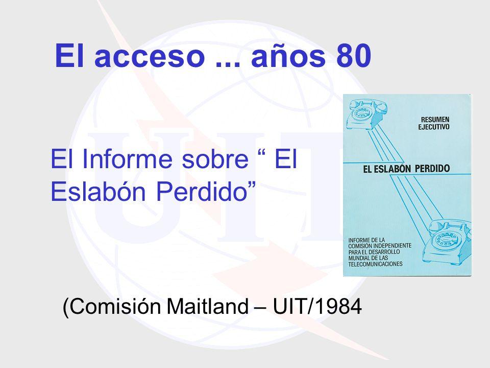 El acceso... años 80 El Informe sobre El Eslabón Perdido (Comisión Maitland – UIT/1984