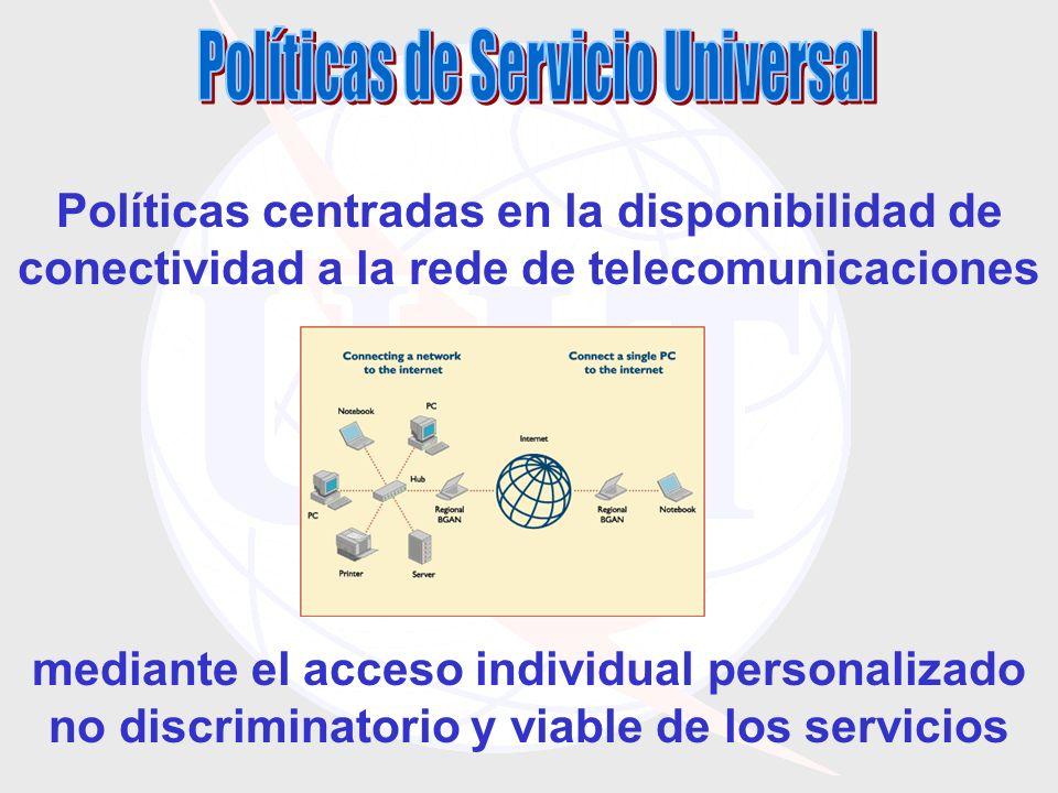 mediante el acceso individual personalizado no discriminatorio y viable de los servicios Políticas centradas en la disponibilidad de conectividad a la rede de telecomunicaciones