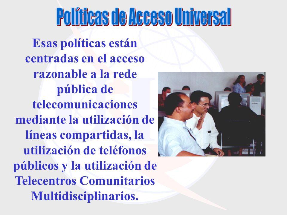 Esas políticas están centradas en el acceso razonable a la rede pública de telecomunicaciones mediante la utilización de líneas compartidas, la utilización de teléfonos públicos y la utilización de Telecentros Comunitarios Multidisciplinarios.