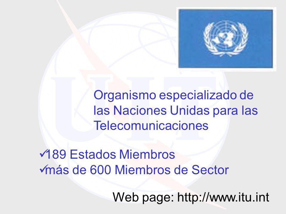 189 Estados Miembros más de 600 Miembros de Sector Organismo especializado de las Naciones Unidas para las Telecomunicaciones Web page: http://www.itu.int