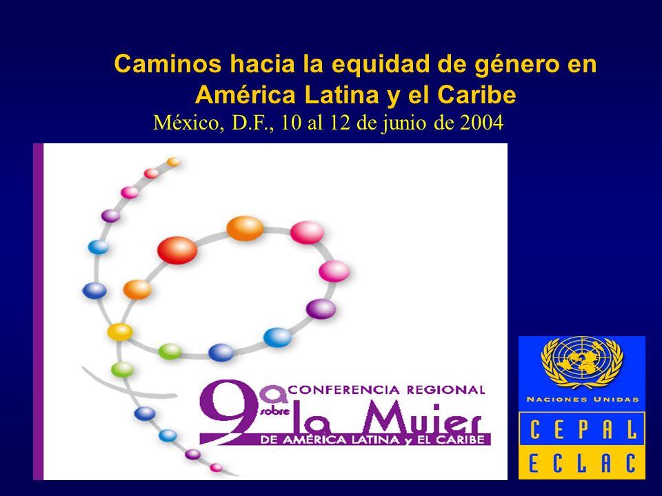México, D.F., 10 al 12 de junio de 2004 Caminos hacia la equidad de género en América Latina y el Caribe