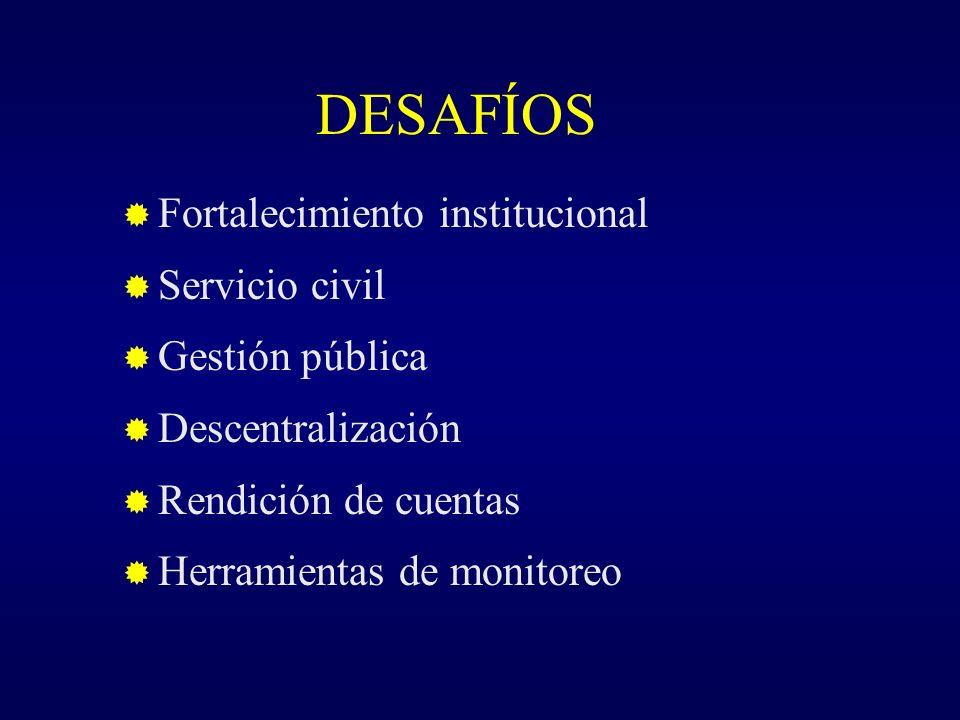 DESAFÍOS Fortalecimiento institucional Servicio civil Gestión pública Descentralización Rendición de cuentas Herramientas de monitoreo