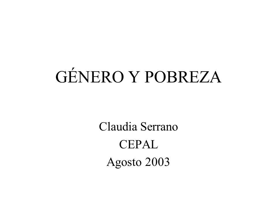 GÉNERO Y POBREZA Claudia Serrano CEPAL Agosto 2003