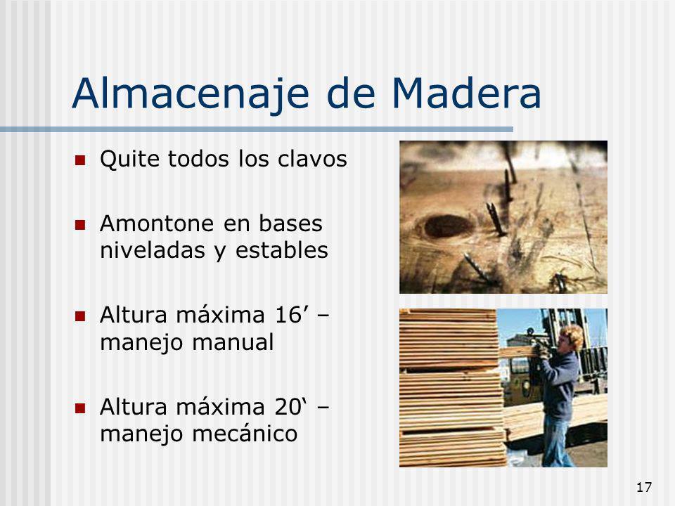 17 Almacenaje de Madera Quite todos los clavos Amontone en bases niveladas y estables Altura máxima 16 – manejo manual Altura máxima 20 – manejo mecán