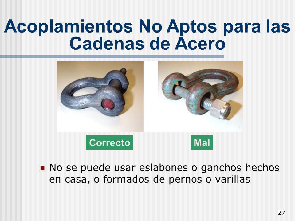 27 Acoplamientos No Aptos para las Cadenas de Acero No se puede usar eslabones o ganchos hechos en casa, o formados de pernos o varillas CorrectoMal