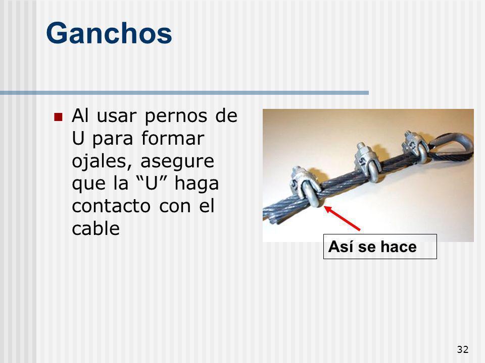 32 Así se hace Ganchos Al usar pernos de U para formar ojales, asegure que la U haga contacto con el cable