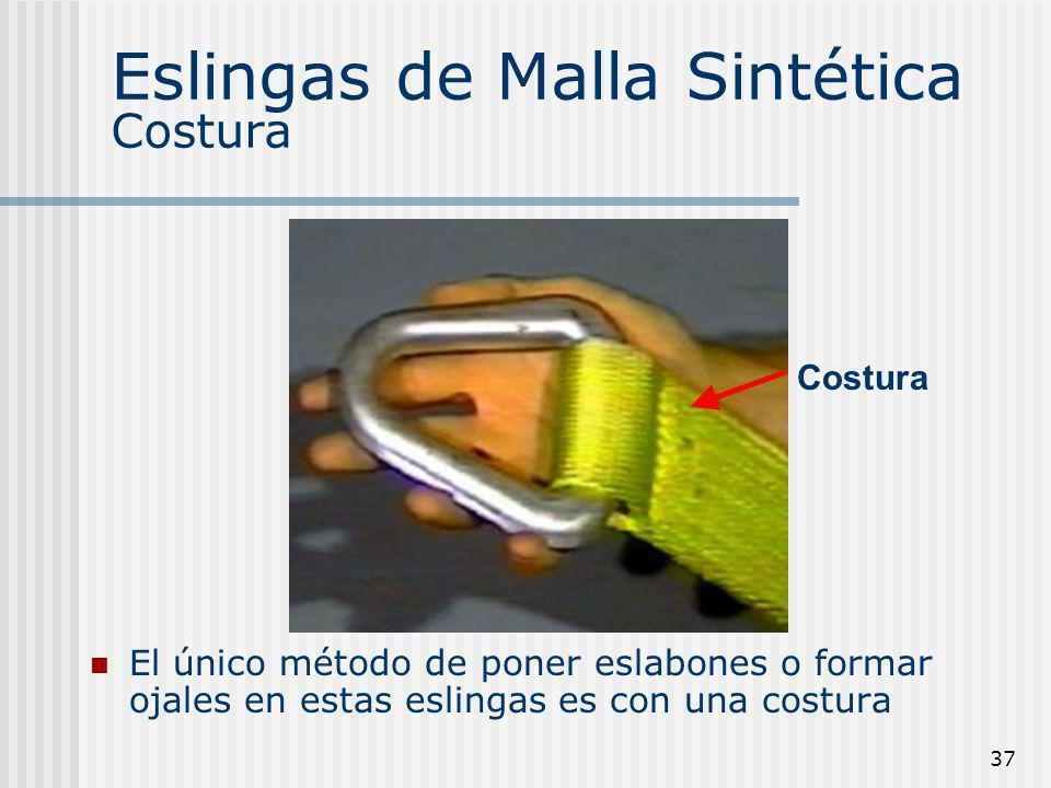 37 Eslingas de Malla Sintética Costura El único método de poner eslabones o formar ojales en estas eslingas es con una costura Costura