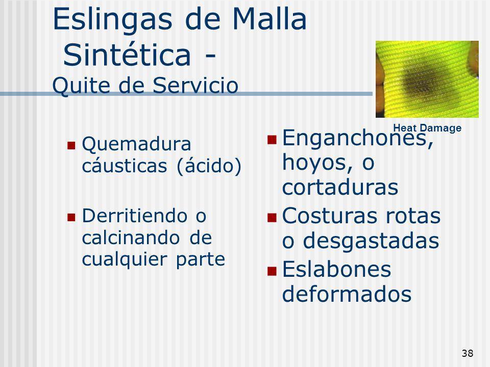 38 Eslingas de Malla Sintética - Quite de Servicio Quemadura cáusticas (ácido) Derritiendo o calcinando de cualquier parte Enganchones, hoyos, o corta