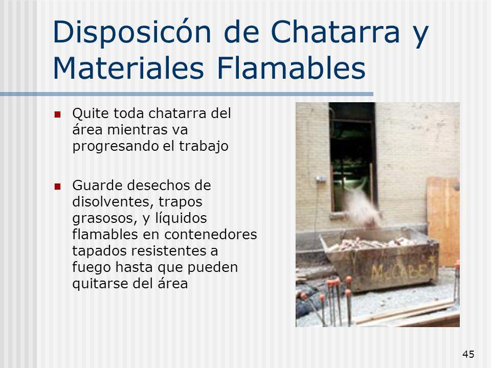 45 Disposicón de Chatarra y Materiales Flamables Quite toda chatarra del área mientras va progresando el trabajo Guarde desechos de disolventes, trapo