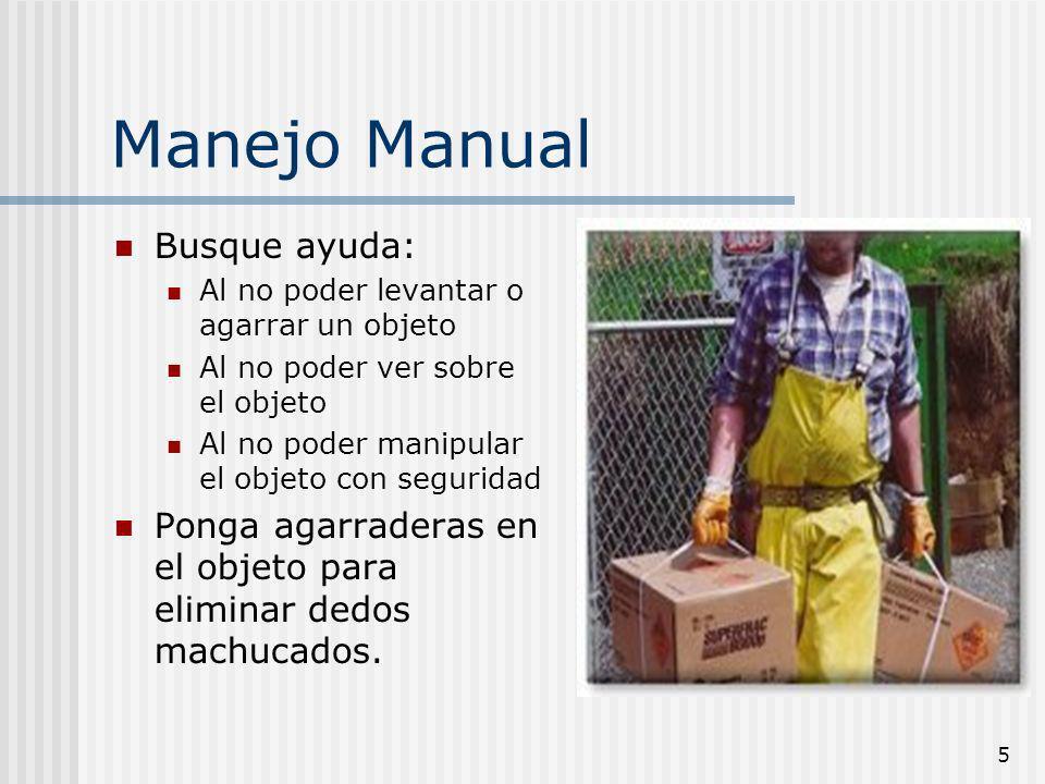 5 Manejo Manual Busque ayuda: Al no poder levantar o agarrar un objeto Al no poder ver sobre el objeto Al no poder manipular el objeto con seguridad P
