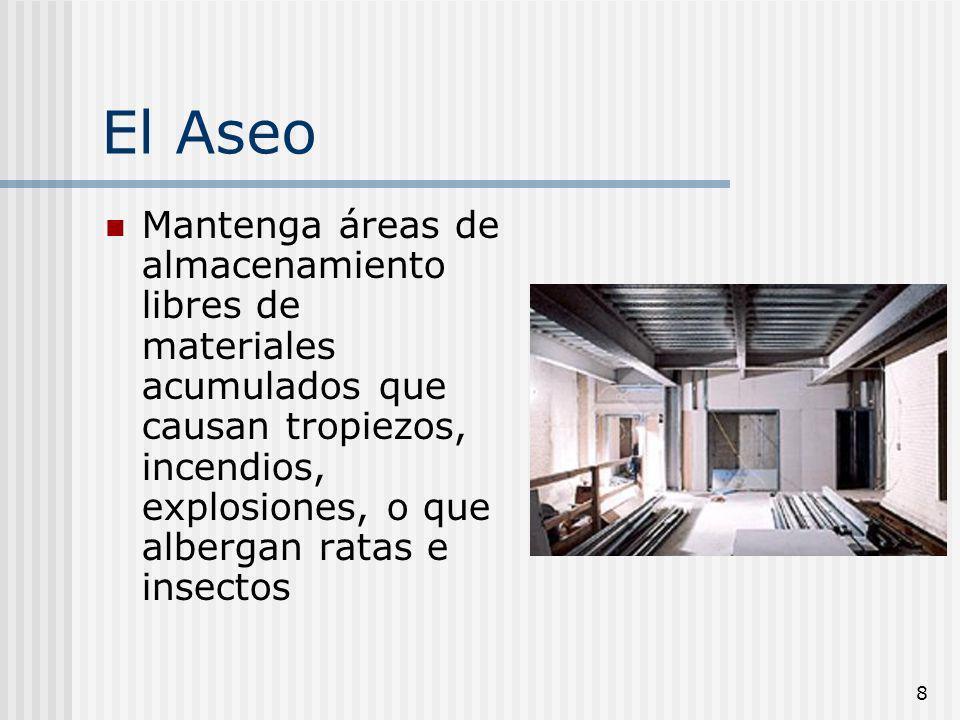 8 El Aseo Mantenga áreas de almacenamiento libres de materiales acumulados que causan tropiezos, incendios, explosiones, o que albergan ratas e insect