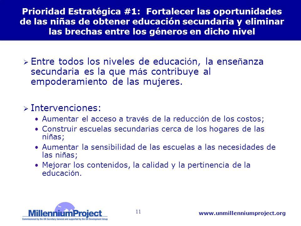 11 www.unmillenniumproject.org Prioridad Estratégica #1: Fortalecer las oportunidades de las niñas de obtener educación secundaria y eliminar las brec