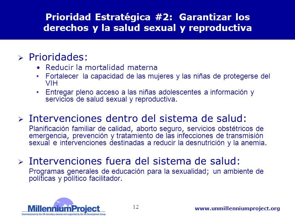12 www.unmillenniumproject.org Prioridad Estratégica #2: Garantizar los derechos y la salud sexual y reproductiva Prioridades: Reducir la mortalidad m