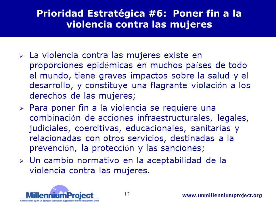 17 www.unmillenniumproject.org Prioridad Estratégica #6: Poner fin a la violencia contra las mujeres La violencia contra las mujeres existe en proporc