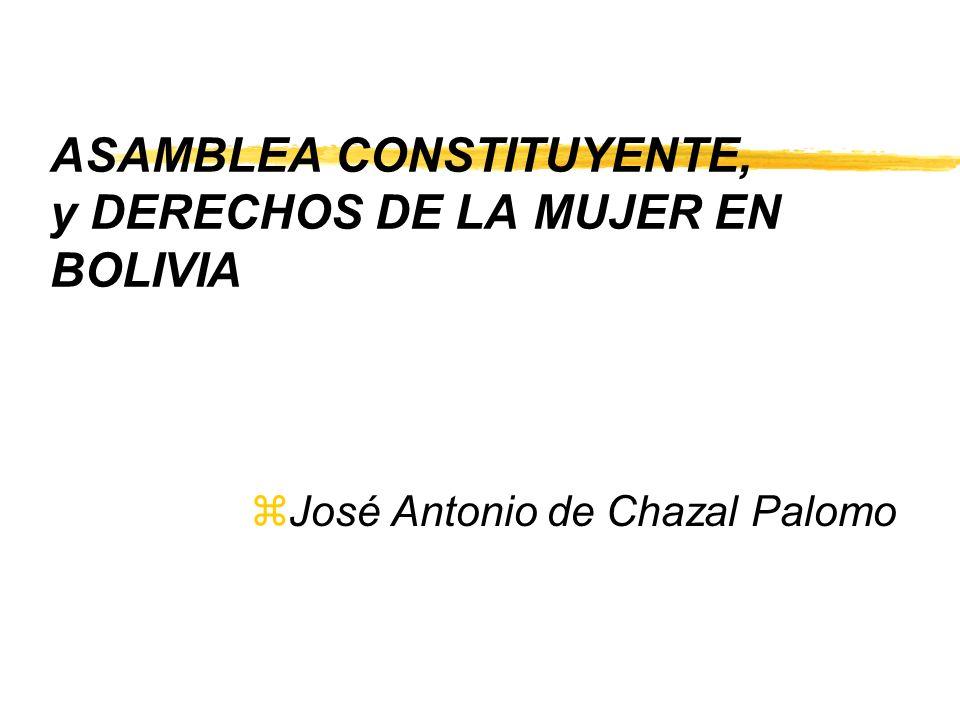 ASAMBLEA CONSTITUYENTE, y DERECHOS DE LA MUJER EN BOLIVIA zJosé Antonio de Chazal Palomo