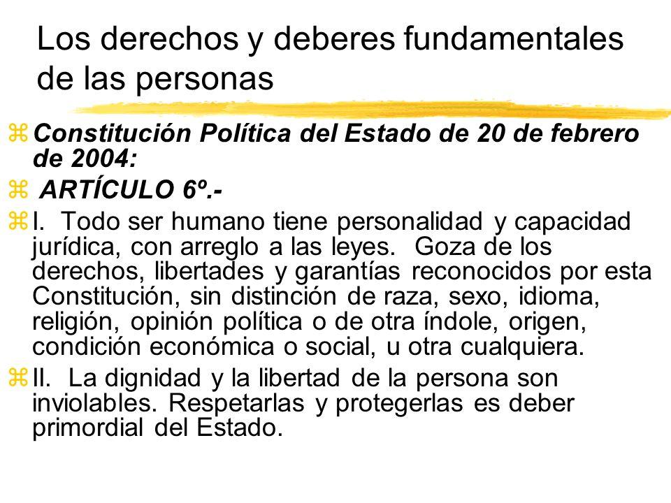 Los derechos y deberes fundamentales de las personas zConstitución Política del Estado de 20 de febrero de 2004: z ARTÍCULO 6º.- zI.