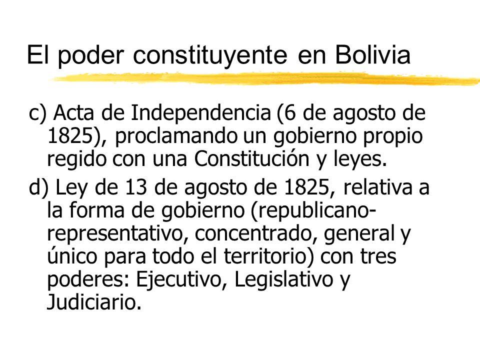 El poder constituyente en Bolivia c) Acta de Independencia (6 de agosto de 1825), proclamando un gobierno propio regido con una Constitución y leyes.