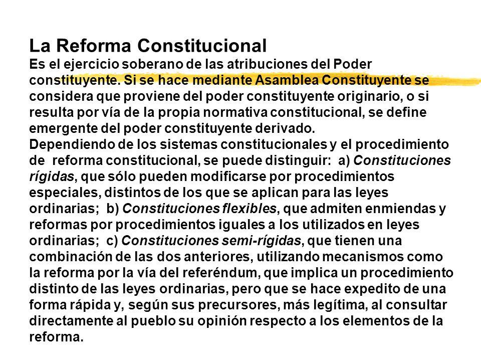 La Reforma Constitucional Es el ejercicio soberano de las atribuciones del Poder constituyente.