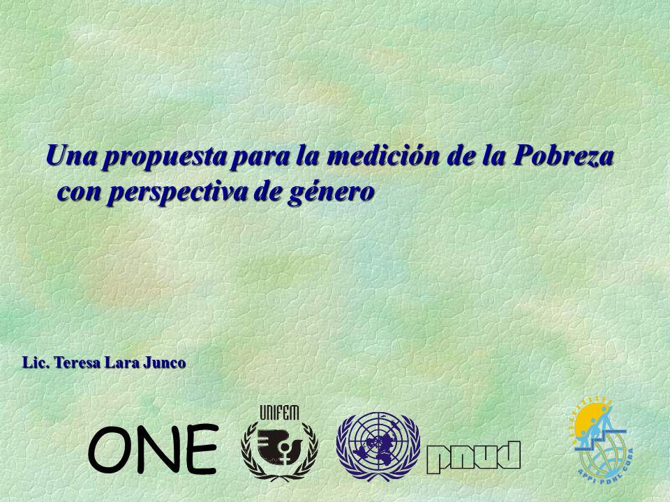 Una propuesta para la medición de la Pobreza con perspectiva de género Una propuesta para la medición de la Pobreza con perspectiva de género ONE Lic.