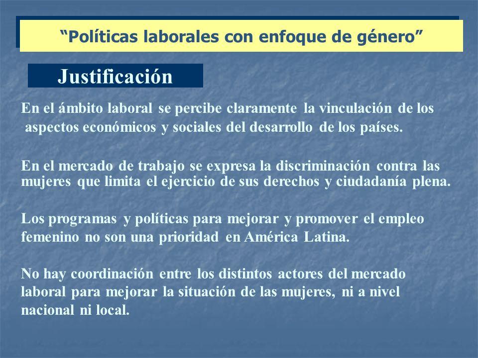 Políticas laborales con enfoque de género Justificación En el ámbito laboral se percibe claramente la vinculación de los aspectos económicos y sociale
