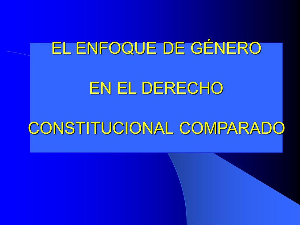 EL ENFOQUE DE GÉNERO EN EL DERECHO CONSTITUCIONAL COMPARADO