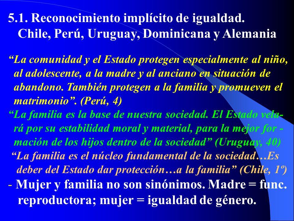5.1. Reconocimiento implícito de igualdad. Chile, Perú, Uruguay, Dominicana y Alemania La comunidad y el Estado protegen especialmente al niño, al ado