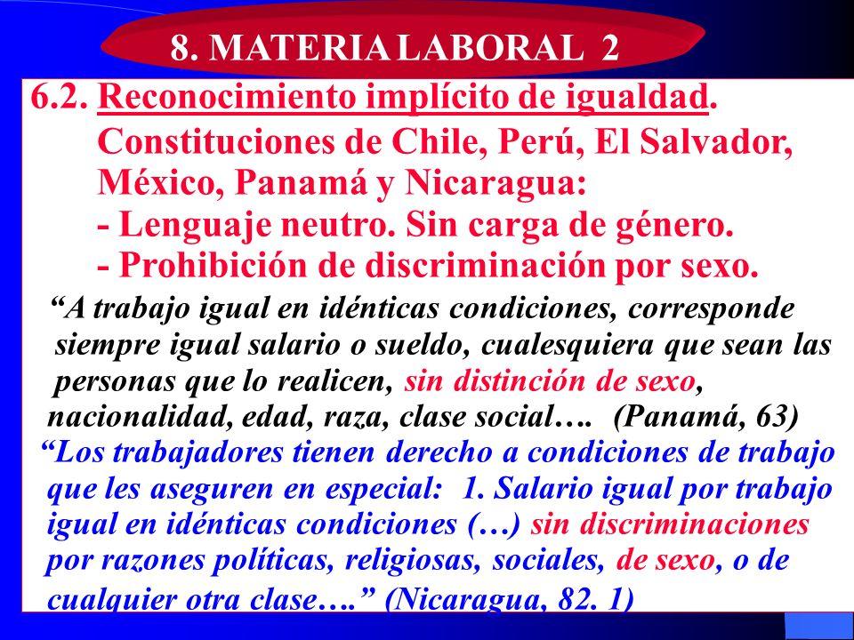 8. MATERIA LABORAL 2 6.2. Reconocimiento implícito de igualdad. Constituciones de Chile, Perú, El Salvador, México, Panamá y Nicaragua: - Lenguaje neu