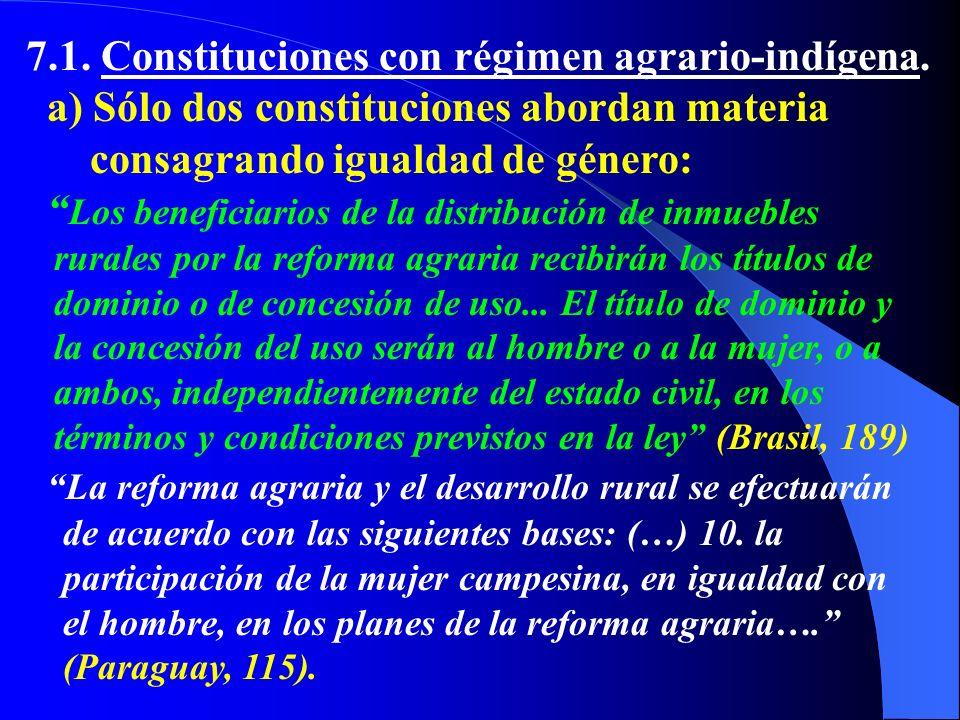 7.1. Constituciones con régimen agrario-indígena. a) Sólo dos constituciones abordan materia consagrando igualdad de género: Los beneficiarios de la d