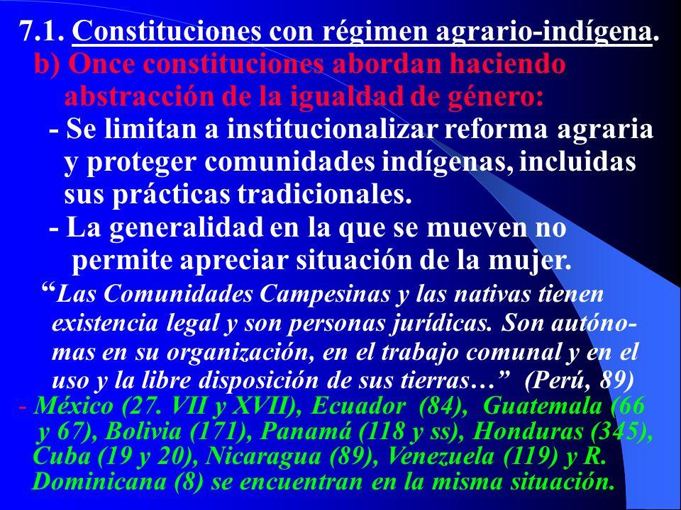 7.1. Constituciones con régimen agrario-indígena. b) Once constituciones abordan haciendo abstracción de la igualdad de género: - Se limitan a institu