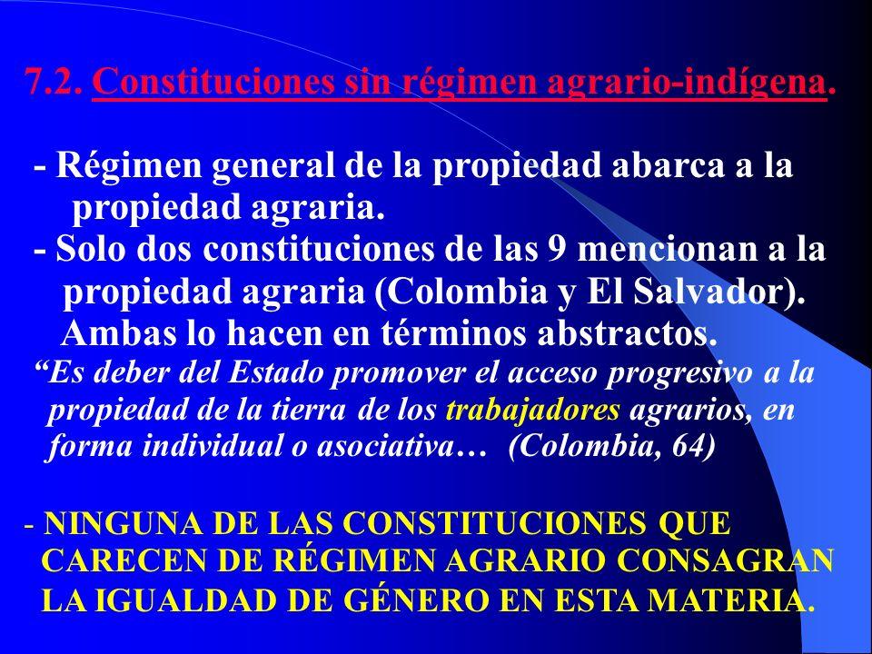 7.2. Constituciones sin régimen agrario-indígena. - Régimen general de la propiedad abarca a la propiedad agraria. - Solo dos constituciones de las 9