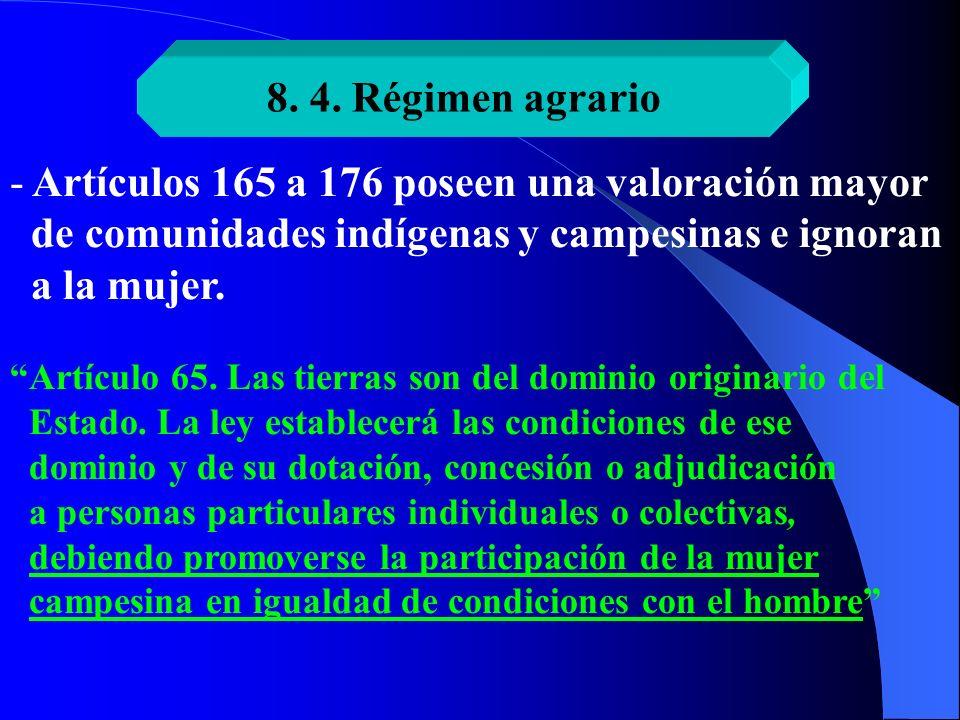 8. 4. Régimen agrario - Artículos 165 a 176 poseen una valoración mayor de comunidades indígenas y campesinas e ignoran a la mujer. Artículo 65. Las t
