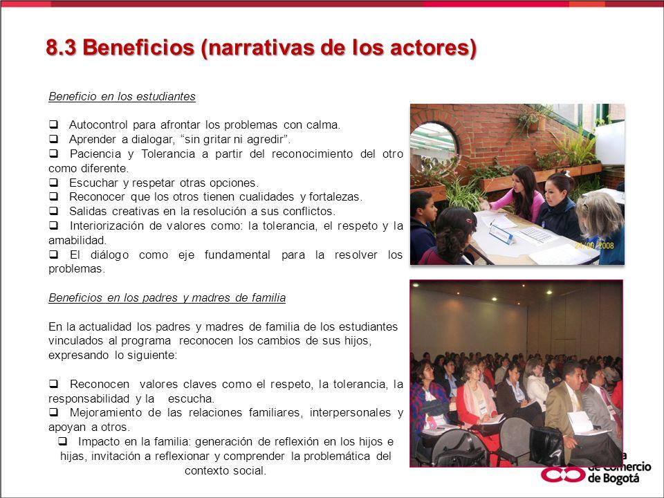 8.3 Beneficios (narrativas de los actores) Beneficio en los estudiantes Autocontrol para afrontar los problemas con calma. Aprender a dialogar, sin gr