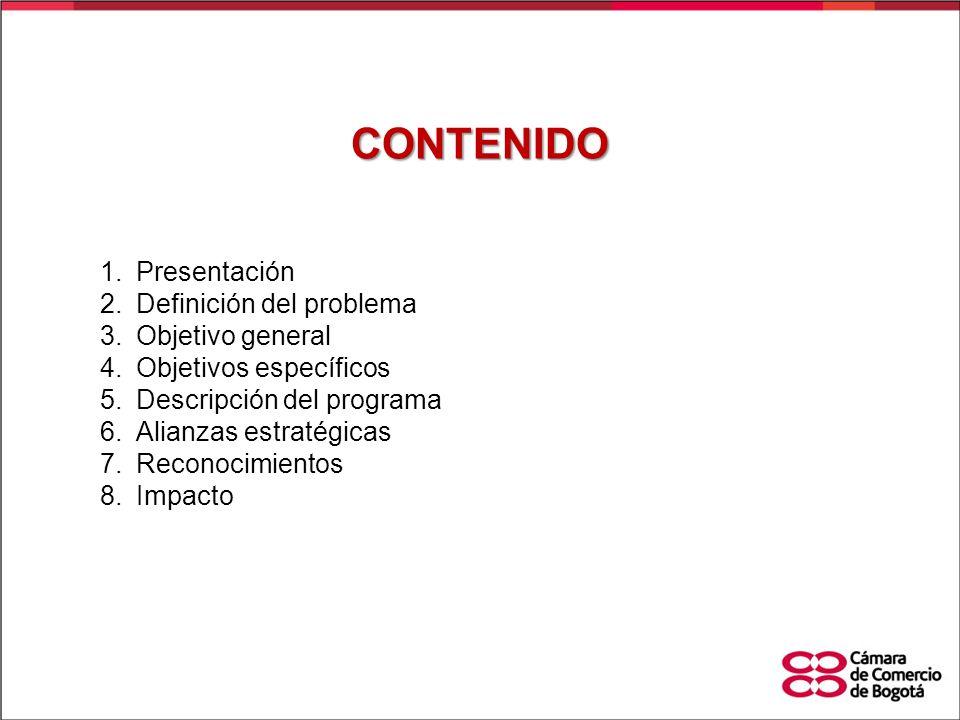 CONTENIDO 1.Presentación 2.Definición del problema 3.Objetivo general 4.Objetivos específicos 5.Descripción del programa 6.Alianzas estratégicas 7.Rec