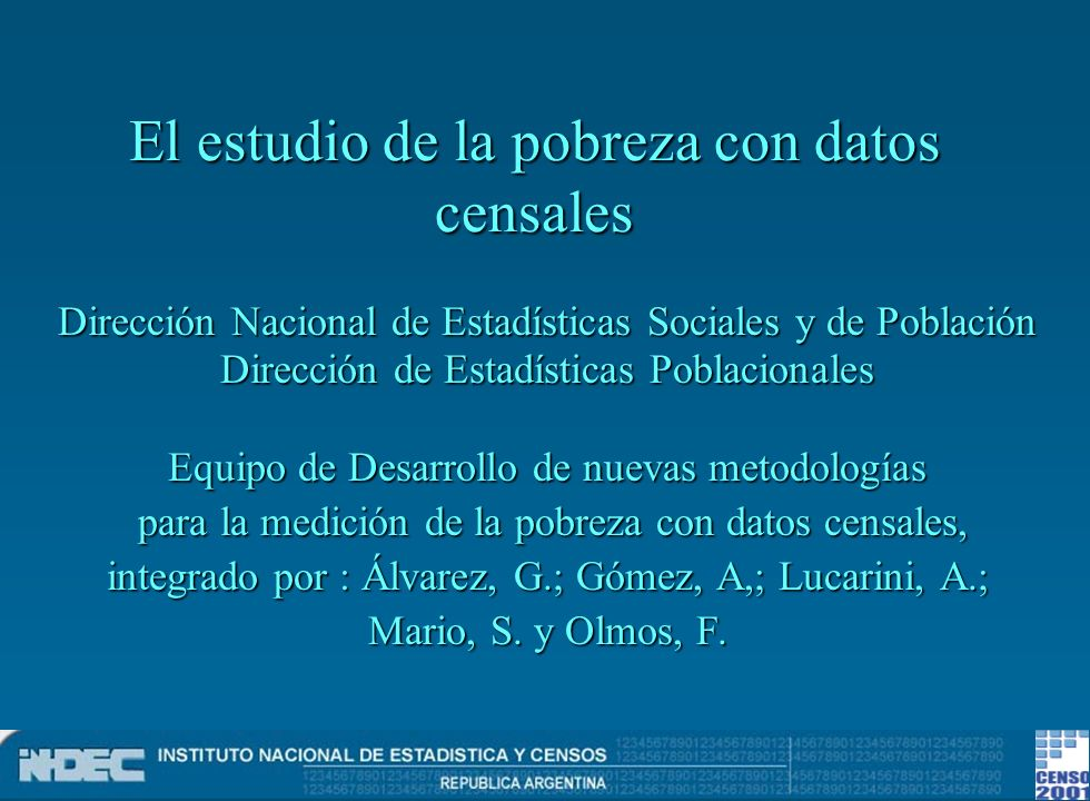 El estudio de la pobreza con datos censales Dirección Nacional de Estadísticas Sociales y de Población Dirección de Estadísticas Poblacionales Equipo