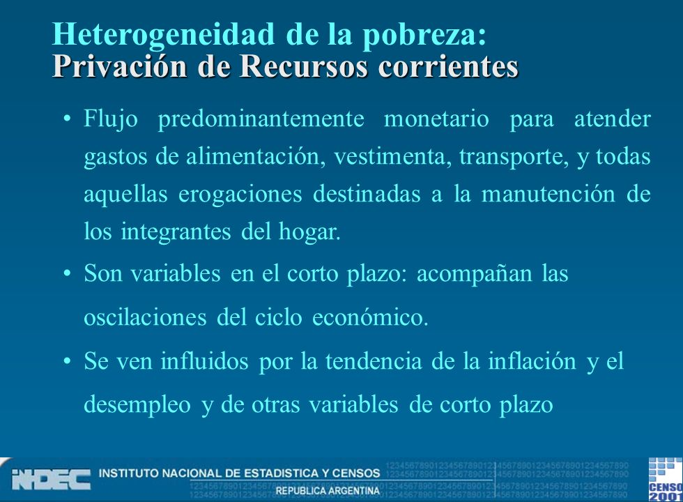 Privación de Recursos corrientes Heterogeneidad de la pobreza: Privación de Recursos corrientes Flujo predominantemente monetario para atender gastos