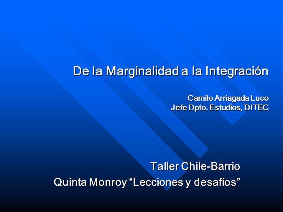 De la Marginalidad a la Integración Camilo Arriagada Luco Jefe Dpto. Estudios, DITEC Taller Chile-Barrio Quinta Monroy Lecciones y desafíos