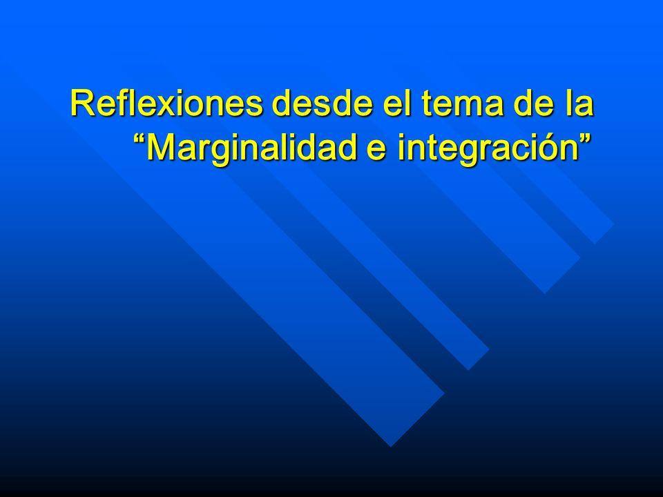 Reflexiones desde el tema de la Marginalidad e integración