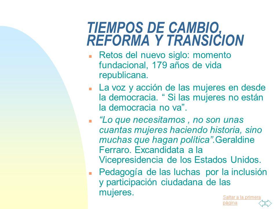 Saltar a la primera página TIEMPOS DE CAMBIO, REFORMA Y TRANSICION n Retos del nuevo siglo: momento fundacional, 179 años de vida republicana.