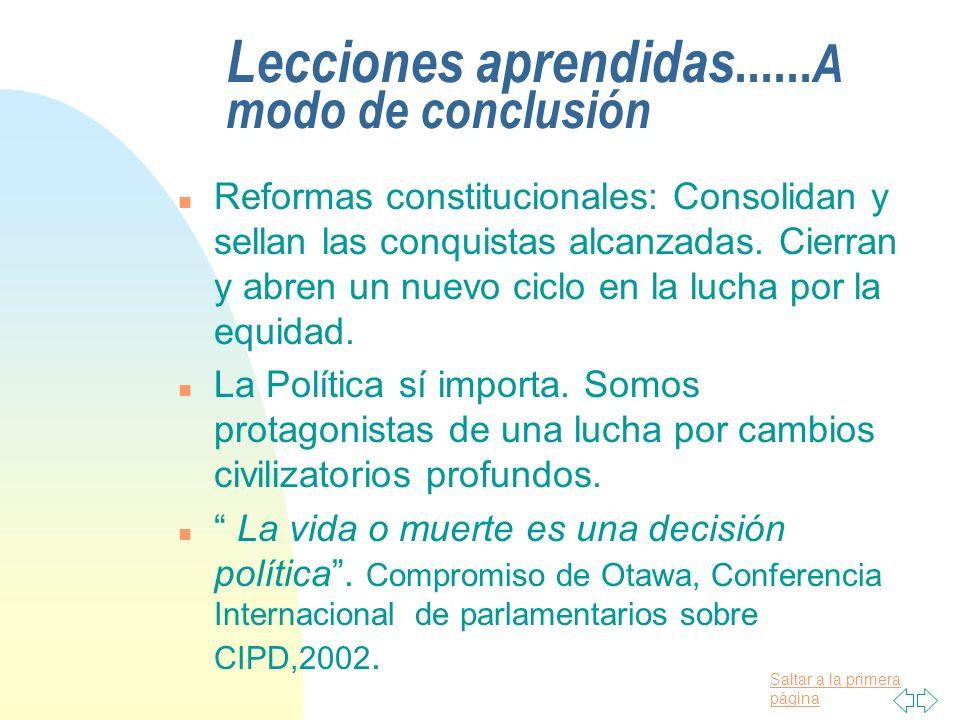 Saltar a la primera página Lecciones aprendidas...... A modo de conclusión n Reformas constitucionales: Consolidan y sellan las conquistas alcanzadas.