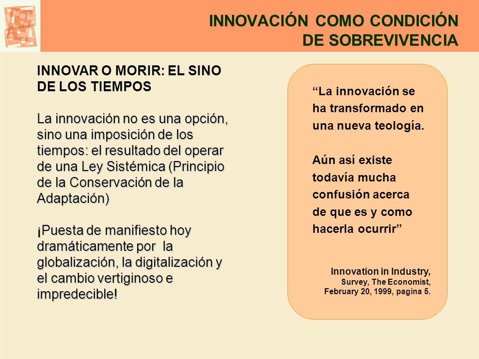 INNOVACIÓN COMO CONDICIÓN DE SOBREVIVENCIA La innovación se ha transformado en una nueva teología. Aún así existe todavía mucha confusión acerca de qu