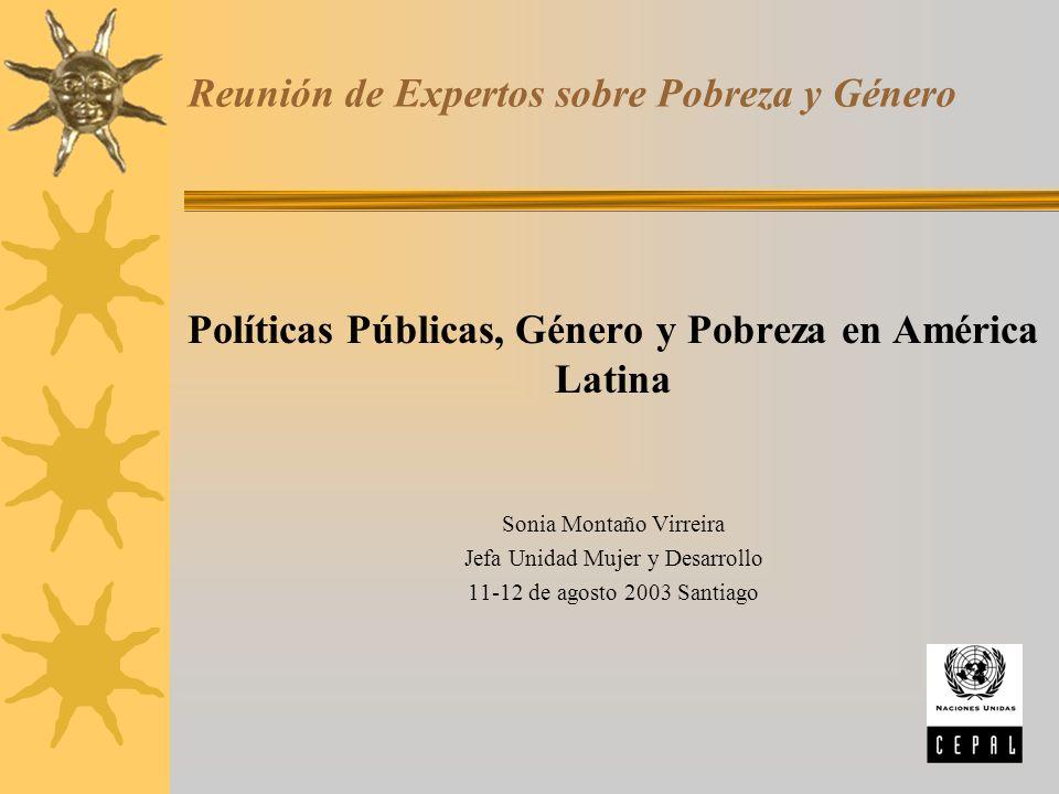 Reunión de Expertos sobre Pobreza y Género Políticas Públicas, Género y Pobreza en América Latina Sonia Montaño Virreira Jefa Unidad Mujer y Desarroll