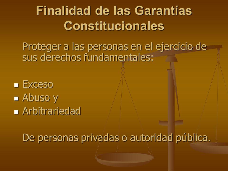 Finalidad de las Garantías Constitucionales Proteger a las personas en el ejercicio de sus derechos fundamentales: Exceso Exceso Abuso y Abuso y Arbit