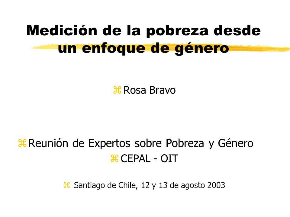 Medición de la pobreza desde un enfoque de género zRosa Bravo zReunión de Expertos sobre Pobreza y Género zCEPAL - OIT zSantiago de Chile, 12 y 13 de